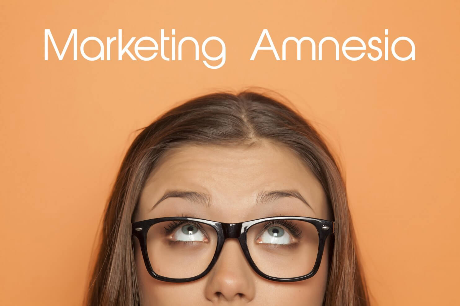 Overcoming Marketing Amnesia