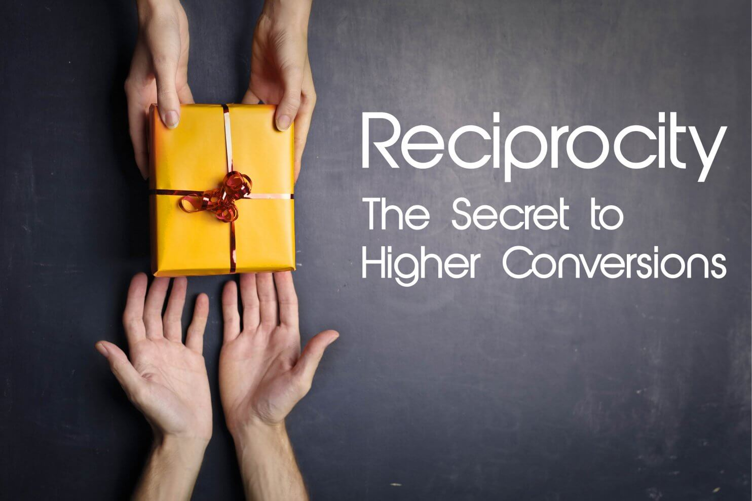 Reciprocity - The Secret to Higher Conversions