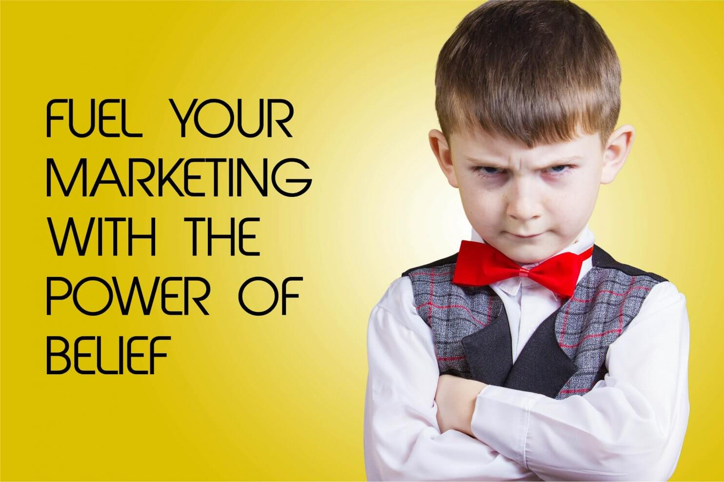 Fuel Your Marketing with the Power of Belief